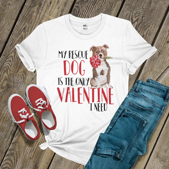 My Rescue Dog is the only Valentine I need Tshirt