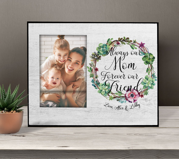 Mother's Day always our mom forever our friend personalized photo frame