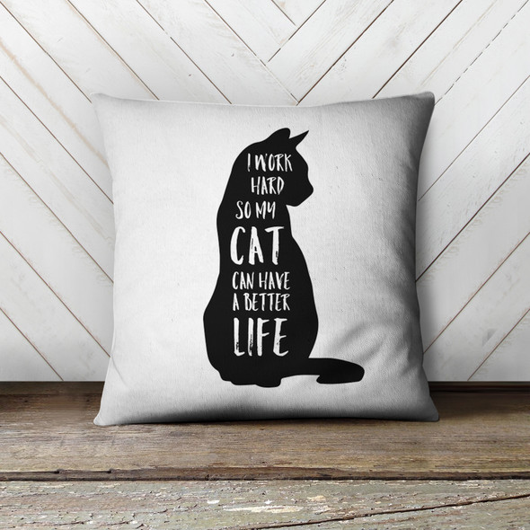 Funny I work hard so my cat can have a better life pillowcase pillow