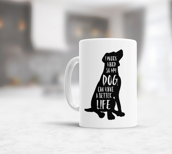 Funny I work hard so my dog can have a better life coffee mug