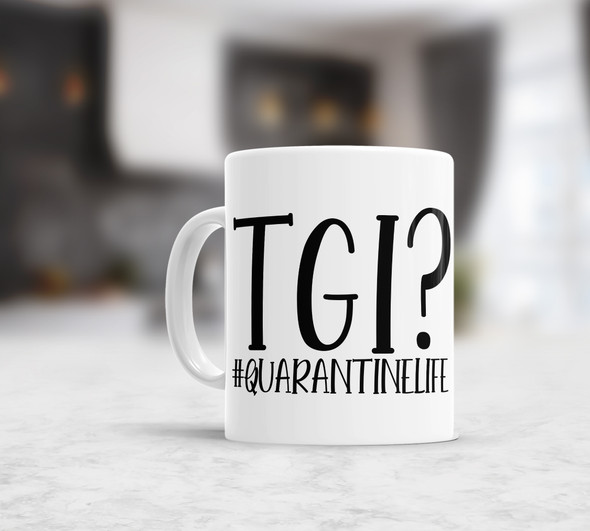 Funny #quarantinelife TGI? coffee mug