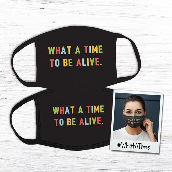 Fun what a time to be alive fabric face mask