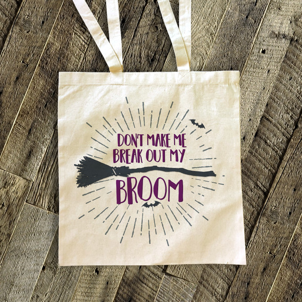 Funny don't make me break out my broom Halloween tote bag