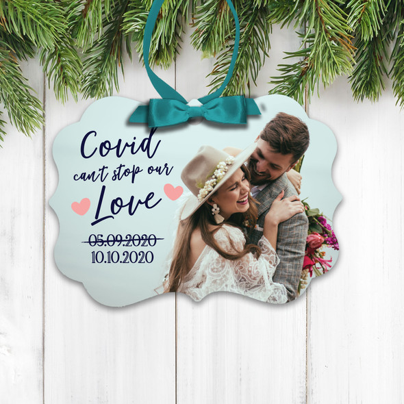 Covid can't stop our love new wedding date photo ornament