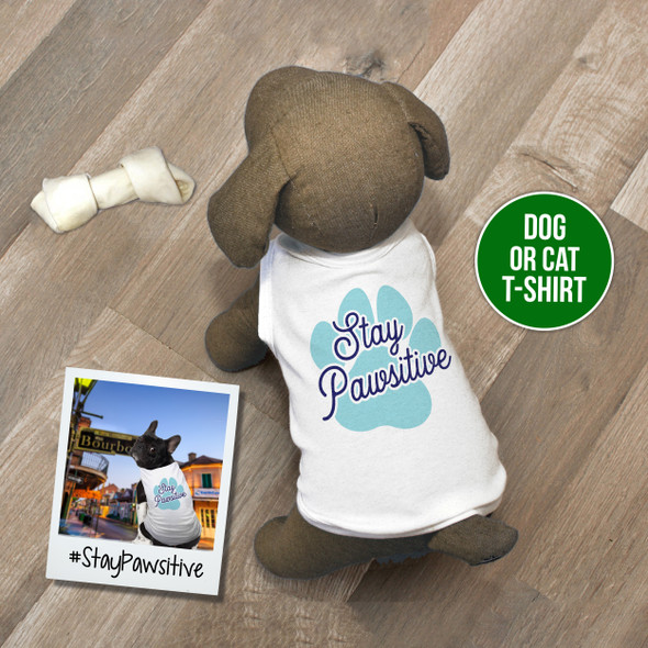 Stay pawsitive pet lover dog or cat Tshirt
