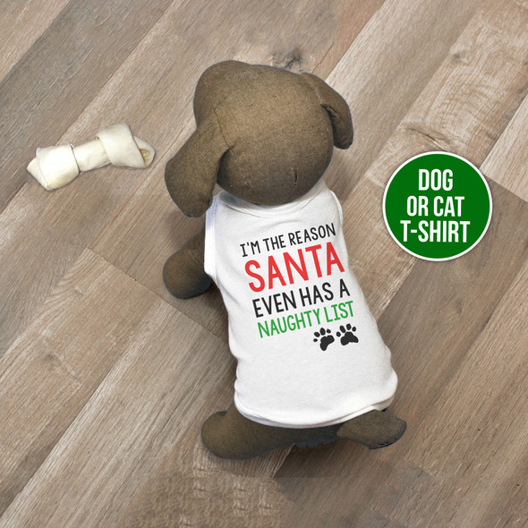 Christmas I'm the reason Santa even has a naughty list pet dog or cat Tshirt