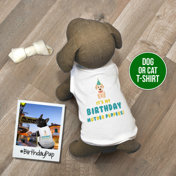 Funny it's my birthday muther puppers dog Tshirt