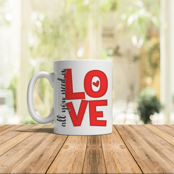 Valentine's Day all you need is love coffee mug