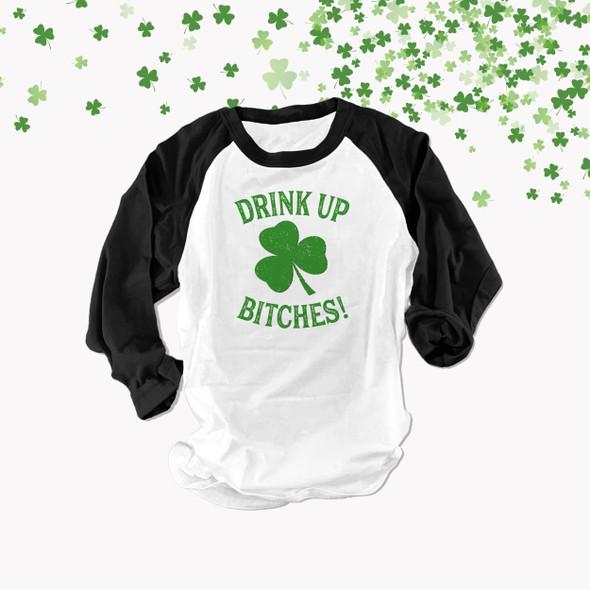 St. Patrick's Day shamrock drink up bitches unisex adult raglan shirt