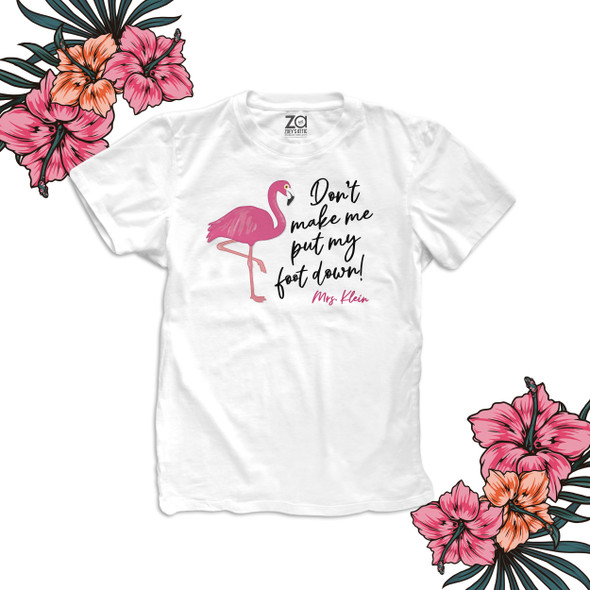 Teacher pink flamingo don't make me put my foot down personalized Tshirt