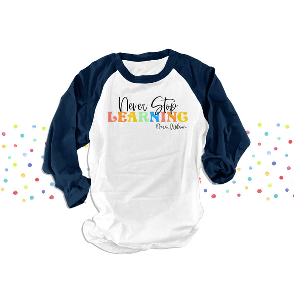 Teacher never stop learning personalized unisex adult raglan shirt
