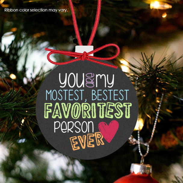 Holiday ornament you are my bestest favoritest person ever Christmas ornament