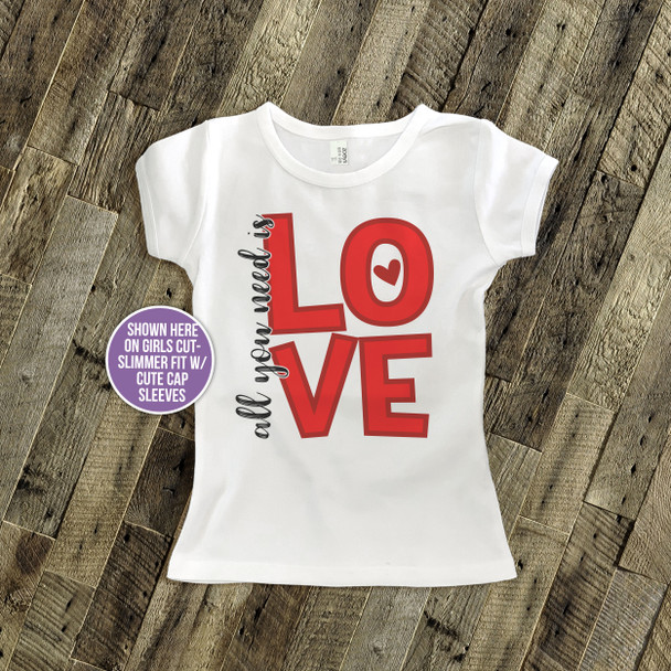 All you need is love Valentine Tshirt