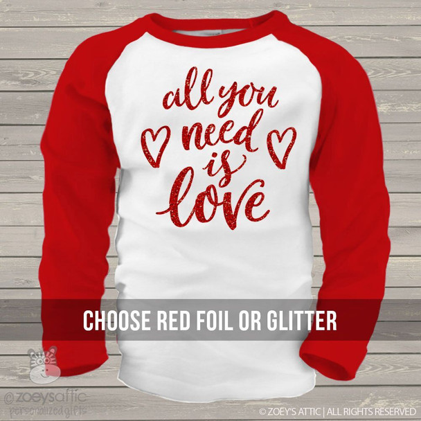 Valentine all you need is love glitter or foil GIRLS raglan shirt