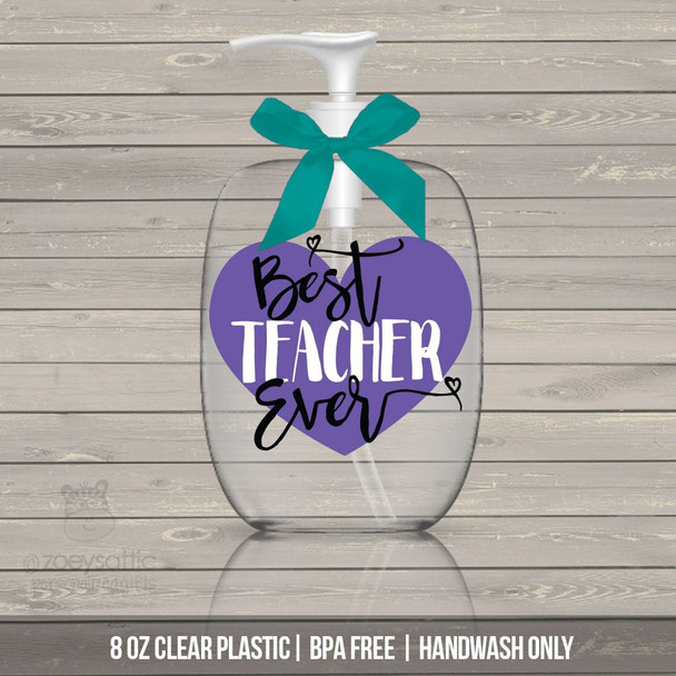 Best teacher ever heart lotion or hand sanitizer or soap bottle teacher gift - BPA free