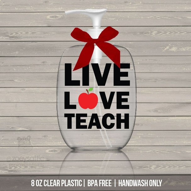 Teacher live love teach lotion or hand sanitizer or soap bottle teacher gift - BPA free