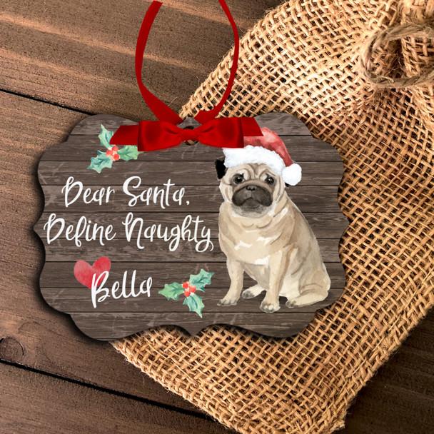 Pug dog dear santa define naughty Christmas ornament