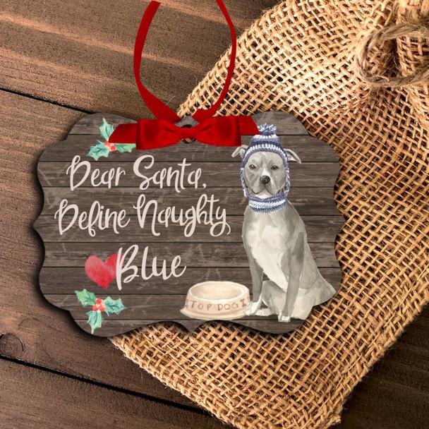 Blue pittie pit bull dear santa define naughty Christmas ornament