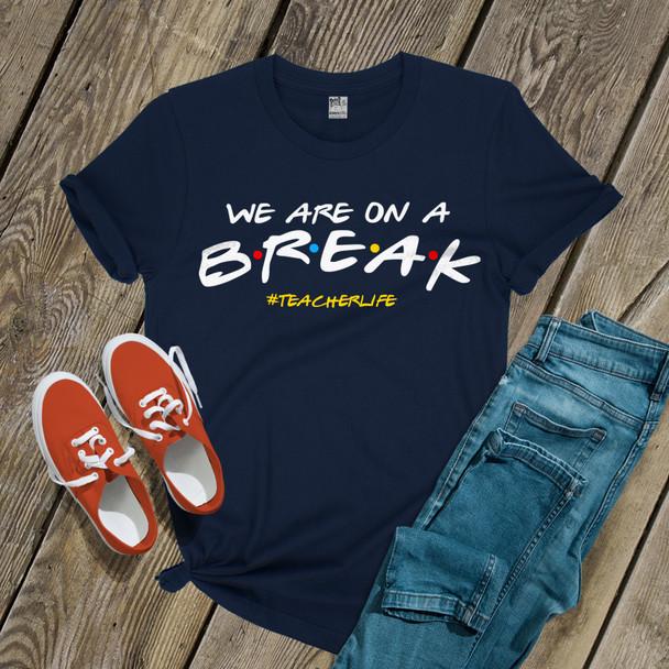 Teacher we are on a break DARK shirt