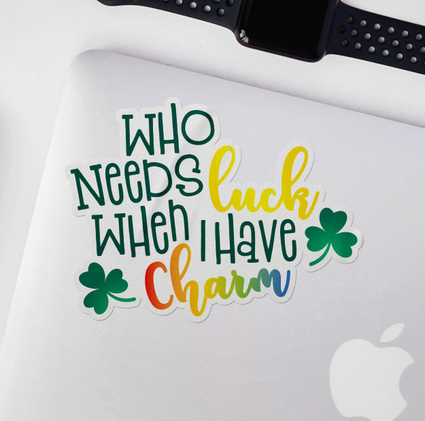 Funny who needs luck when I have charm vinyl sticker