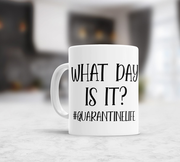 Funny what day is it #quarantinelife coffee mug