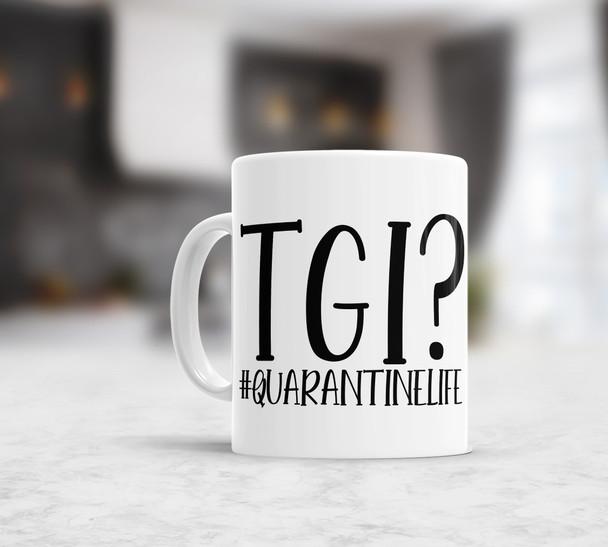 Funny #quarantinelife TGI? coffee mug