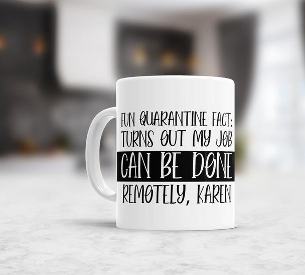 Fun quarantine fact my job can be done remotely coffee mug
