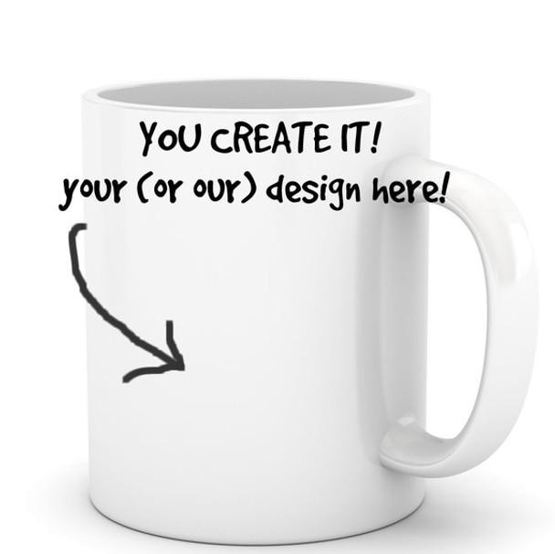 Coffee mug you create the design personalized mug