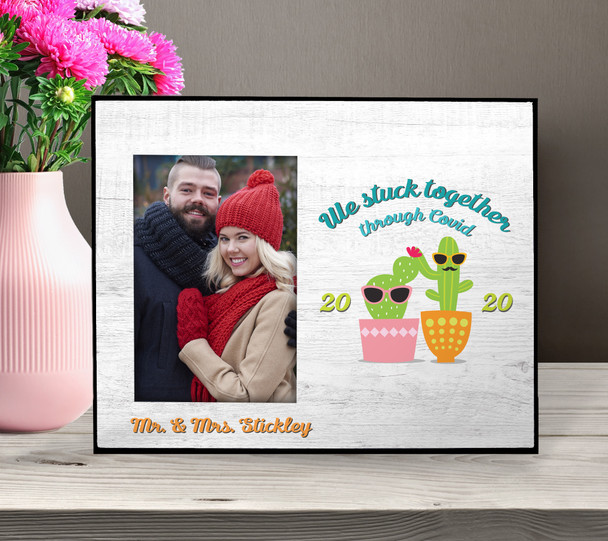 We stuck together through covid cactus photo frame