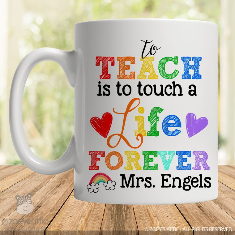 To teach is to touch a life forever personalized coffee mug