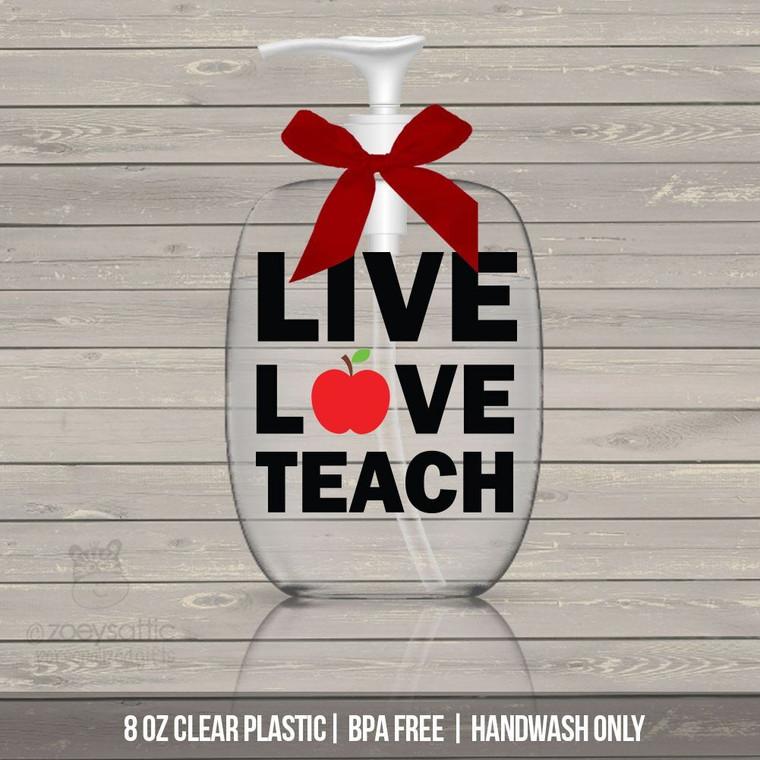 Teacher live love teach lotion or hand sanitizer or soap bottle teacher gift - BPA free