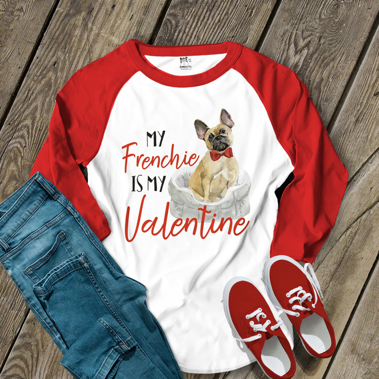 My Frenchie is my Valentine ADULT raglan shirt