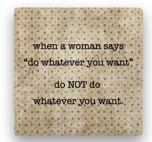 "DO NOT COASTER, ""When a woman says ..."""