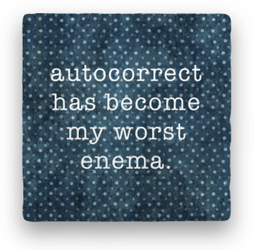 "AUTOCORRECT COASTER, ""Autocorrect has become ..."""