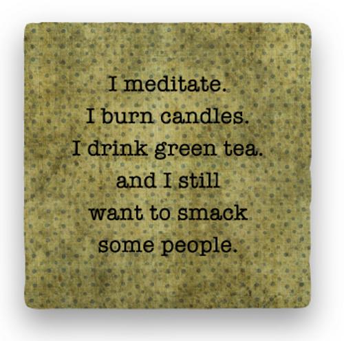 """SMACK COASTER, """"I meditate..."""""""