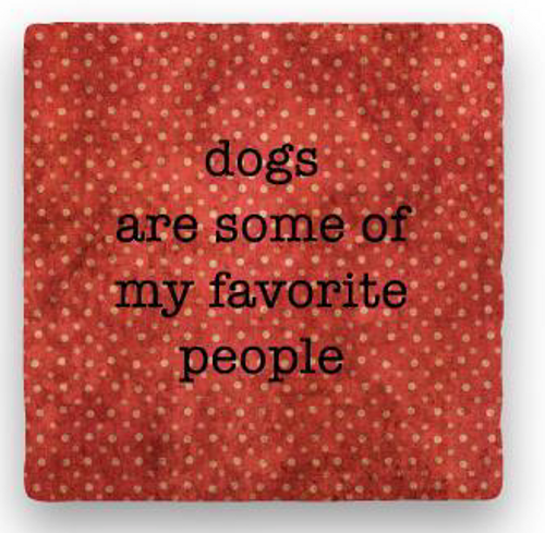 "DOGS FAVORITE PEOPLE COASTER, ""dogs are some of my favorite people"""