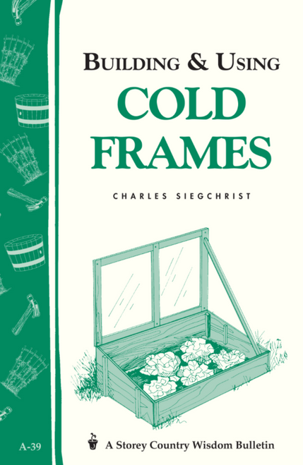 BOOK, BUILDING AND USING COLD FRAMES, Workman Publishing - 32 Pages