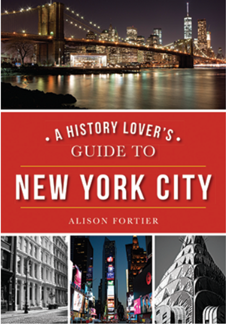 BOOK, A HISTORY LOVER'S GUIDE TO NEW YORK CITY, Arcadia Publishing - 256 Pages, 46 Images