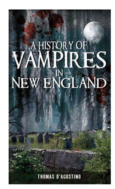 BOOK, A HISTORY OF VAMPIRES IN NEW ENGLAND, Arcadia Publishing - 144 Pages, 30 Images