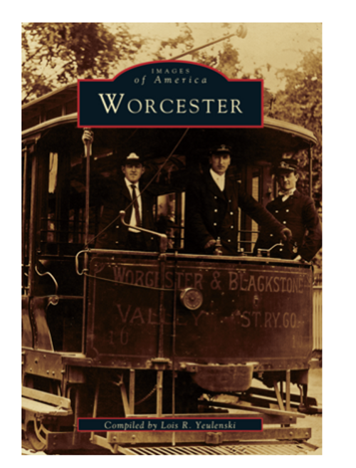 BOOK, IMAGES OF WORCESTER, Arcadia Publishing -  200 images,128 pages