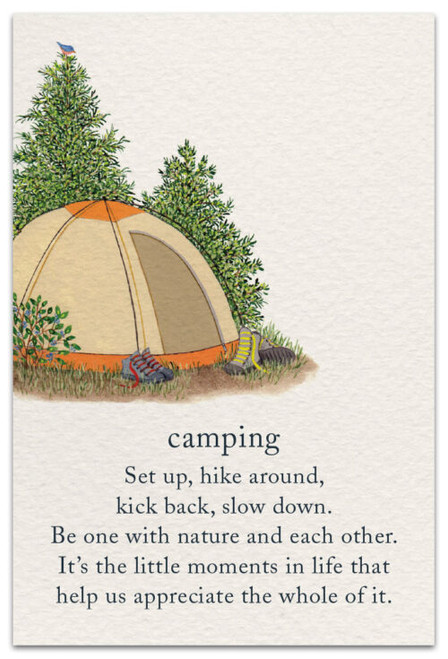 camping Set up, hike around, kick back, slow down.  Be one with nature and each other.  It's the little moments in life that help us appreciate the whole of it.