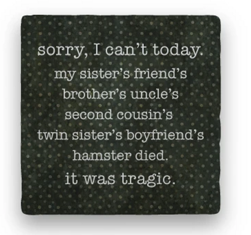"""SORRY I CAN'T COASTER, """"I can't today..."""""""