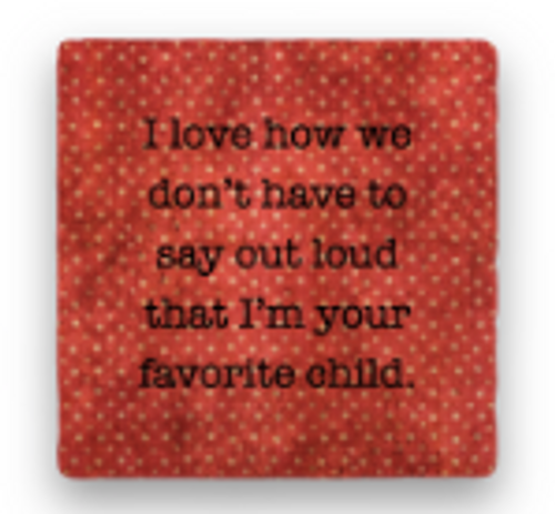 "FAVORITE CHILD COASTER, "" I love how ..."""