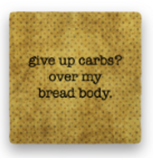 "BREAD Coaster, ""Give up carbs? ..."""
