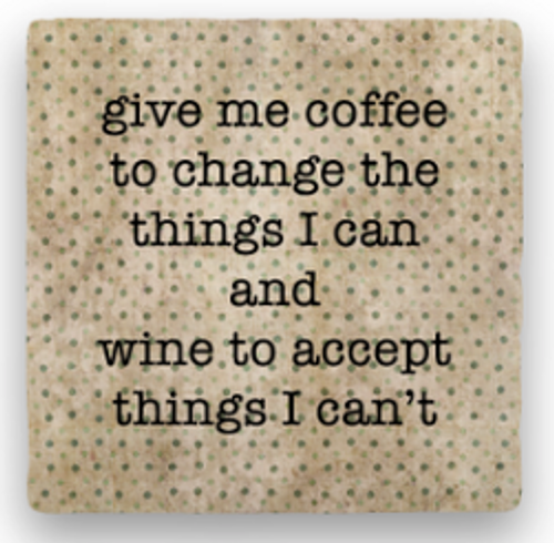 "COFFEE AND WINE COASTER, ""Give me coffee..."""