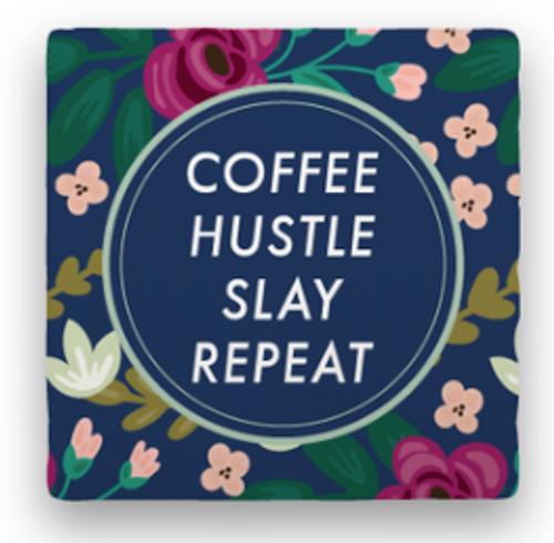 COFFEE-HUSTLE-SLAY COASTER, ...REPEAT
