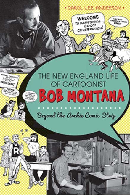 BOOK, NEW ENGLAND LIFE OF CARTOONIST BOB MONTANA, Arcadia Publishing - 160 Pages, 78 Images