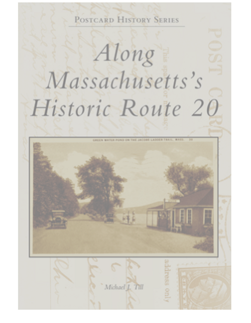 BOOK, ALONG MASSACHUSETTS' HISTORIC ROUTE 20, Arcadia Publishing - 128 PAGES, 216 IMAGES