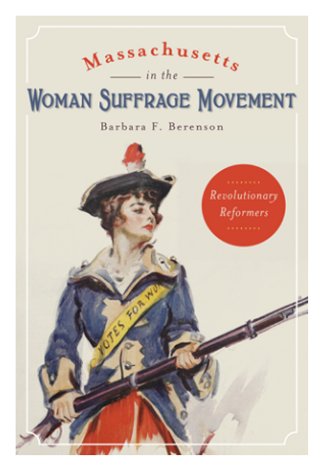 BOOK, MASSACHUSETTS IN THE WOMAN SUFFRAGE MOVEMENT, Arcadia Publishing - 192 Pages, 54 Images