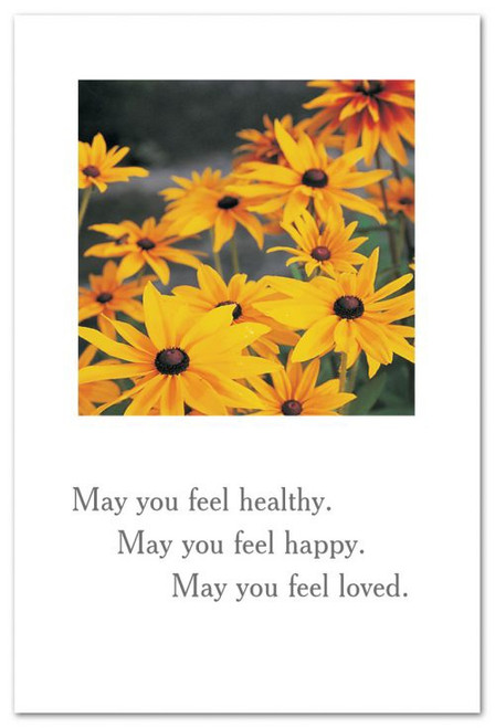 May you fell healthy. May you feel happy. May you feel loved.